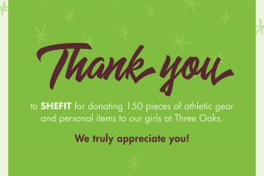 Thank you to SHEFIT for donating 150 pieces of athletic gear and personal items to our girls at Three Oaks. We truly appreciate you!