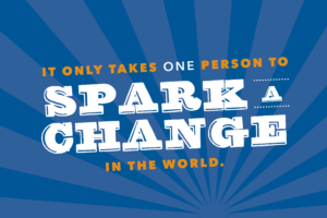 It only takes one person to spark a change in the world