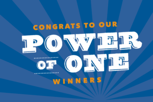 Congrats to our Power of One Winners