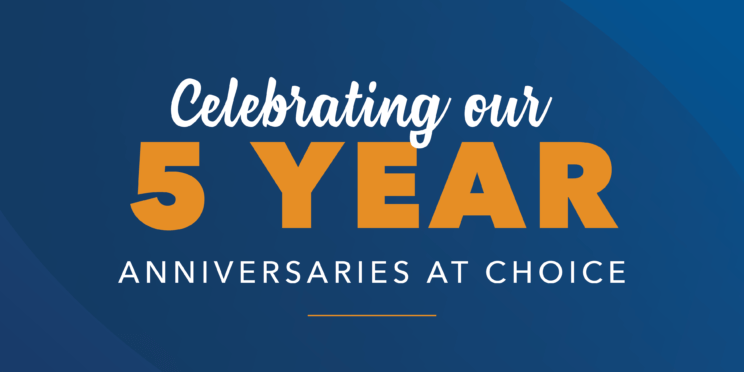 Celebrating our 5 year anniversaries at Choice
