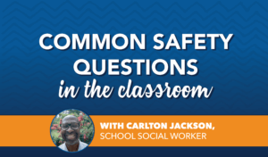 Common Safety Questions in the Classroom