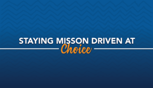 Staying Mission Driven at Choice